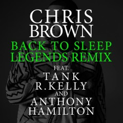 Back To Sleep (Legends Remix) - Chris Brown,Tank,R. Kelly,Anthony Hamilton