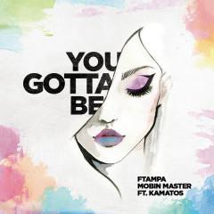 You Gotta Be (Single) - Ftampa