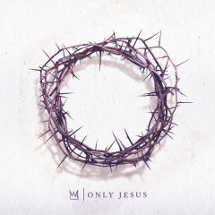 Only Jesus - Casting Crowns