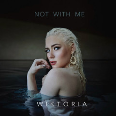 Not With Me (Single) - Wiktoria