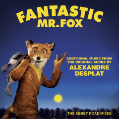 Fantastic Mr. Fox - Additional Music From The Original Score By Alexandre Desplat - The Abbey Road Mixes - Alexandre Desplat