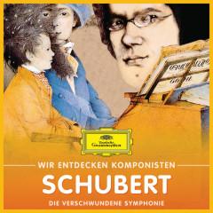 Wir entdecken Komponisten: Franz Schubert – Die verschwundene Symphonie - Various Artists