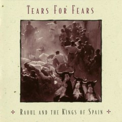 Raoul And The Kings Of Spain (Expanded Edition) - Tears for Fears