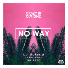 No Way (Single) - Crazy Cousinz, Yxng Bane, Mr Eazi