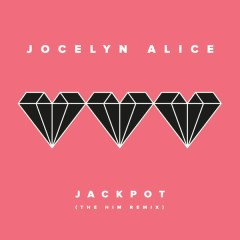 Jackpot (The Him Remix) - Jocelyn Alice