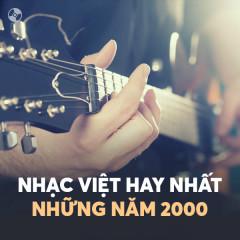 Nhạc Việt Hay Nhất Những Năm 2000 - Various Artists