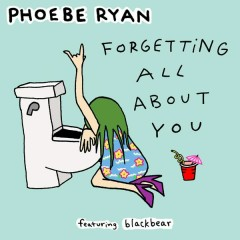 Forgetting All About You - Phoebe Ryan,Blackbear