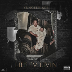 Life I'm Livin - Yungeen Ace