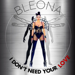I Don't Need Your Love (Single) - Bleona