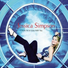 I Think I'm In Love With You - Jessica Simpson