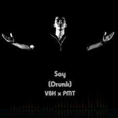 Say (Drunk) (Single) - Thế Phương VBK, Phạm Minh Thành