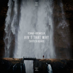 Ain't That Why (Skytech Remix) - R3hab, Krewella