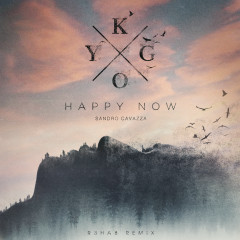 Happy Now (R3HAB Remix) - Kygo, Sandro Cavazza