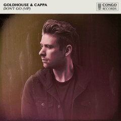 Don't Go (VIP) - GOLDHOUSE, CAPPA