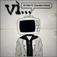 Vì... (Single) - RYAN, Double Noize