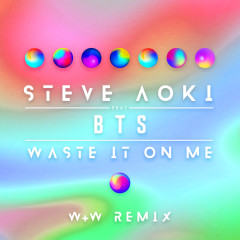 Waste It On Me (W&W Remix) - Steve Aoki,BTS