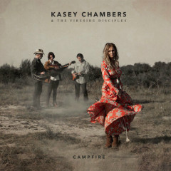 Campfire - Kasey Chambers, The Fireside Disciples