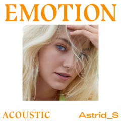 Emotion (Acoustic) - Astrid S