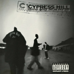 Throw Your Set In the Air - EP - Cypress Hill