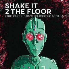 Shake It 2 The Floor (Single)