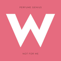 Not For Me (Single) - Perfume Genius