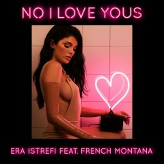 No I Love Yous - Era Istrefi,French Montana