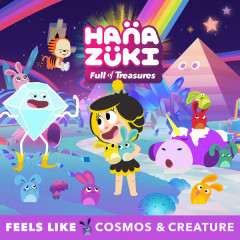 Feels Like - Hanazuki,Cosmos & Creature