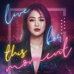 Live For This Moment (Single) - Hương Tràm