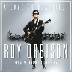 A Love So Beautiful: Roy Orbison & The Royal Philharmonic Orchestra - Roy Orbison,The Royal Philharmonic Orchestra