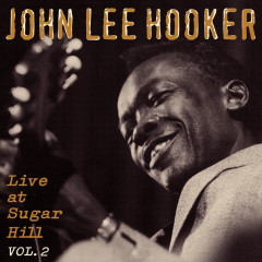 Live At Sugar Hill, Vol. 2 - John Lee Hooker