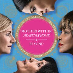 Mother Within (Heavenly Home) - Tina Turner,Regula Curti,Dechen Shak-Dagsay,Sawani Shende-Sathaye