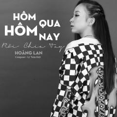 Hôm Qua Hôm Nay Rồi Chia Tay (Single) - Hoàng Lan