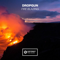 Fire Blazing (Single) - Dropgun