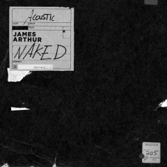 Naked (Acoustic Version) - James Arthur