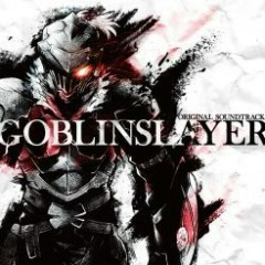 Goblin Slayer Original Soundtrack - Kenichiro Suehiro