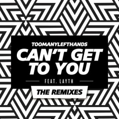 Can't Get To You (The Remixes) - TooManyLeftHands,Layth