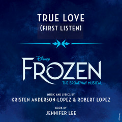 "True Love (Frozen: The Broadway Musical"" / First Listen OST)"