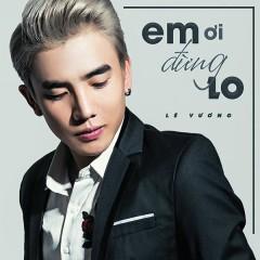 Em Ơi Đừng Lo (Single) - Lê Vương