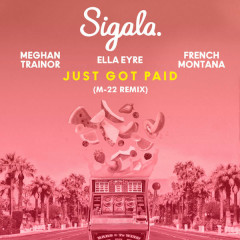Just Got Paid (M-22 Remix) - Sigala, Ella Eyre, Meghan Trainor