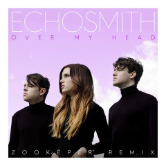 Over My Head (Zookëper Remix) - Echosmith