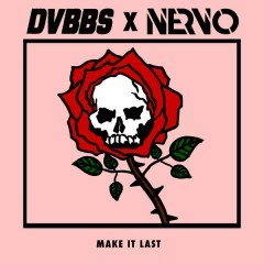 Make It Last - DVBBS,NERVO