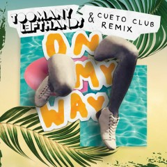 On My Way (TooManyLeftHands & Cueto Club Remix) - TooManyLeftHands
