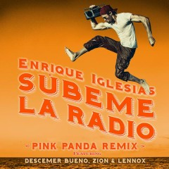 SUBEME LA RADIO (Pink Panda Remix) - Enrique Iglesias,Descemer Bueno,Zion & Lennox