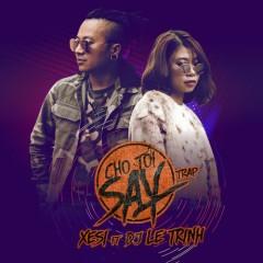 Cho Tôi Say (Single) - Xesi, DJ Lê Trình