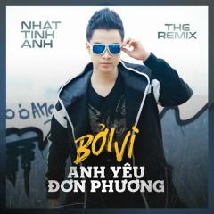 Bởi Vì Anh Yêu Đơn Phương (Remix) (Single) - Nhật Tinh Anh