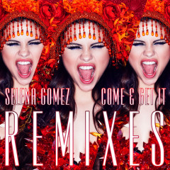 Come & Get It Remixes - Selena Gomez