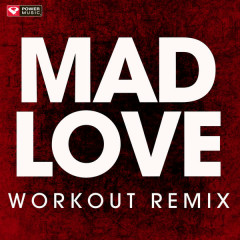 Mad Love (Workout Mix) - Power Music Workout