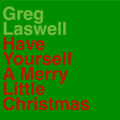 Have Yourself A Merry Little Christmas - Greg Laswell