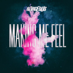 Making Me Feel (Single) - Borgeous