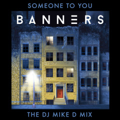 Someone To You (The DJ Mike D Mix) - BANNERS